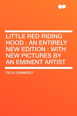 Hardpress Publishing Little Red Riding Hood: An Entirely New Edition: With New Pictures by an Eminent Artist by Summerly, Felix [Paperback] at Sears.com