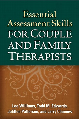 Essential Assessment Skills for Couple and Family Therapists By Williams, Lee/ Edwards, Todd M./ Patterson, Joellen, Ph.D./ Chamow, Larry